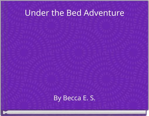 Under the Bed Adventure