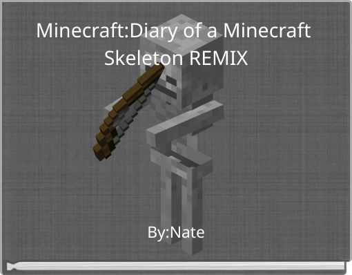 Minecraft:Diary of a Minecraft Skeleton REMIX