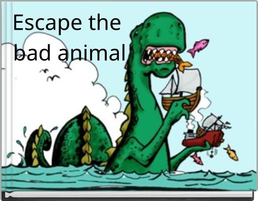 Escape the bad  animal
