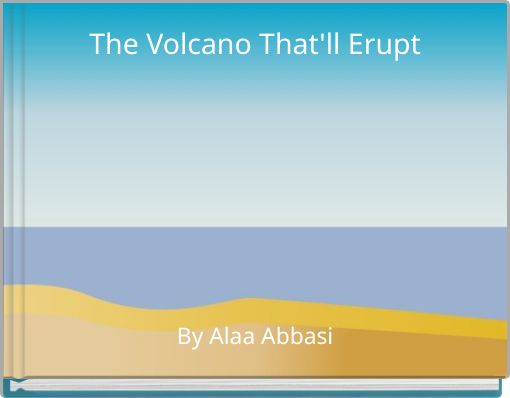 The Volcano That'll Erupt