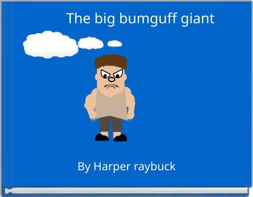 The big bumguff giant