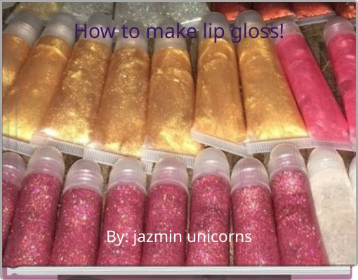 How to make lip gloss!