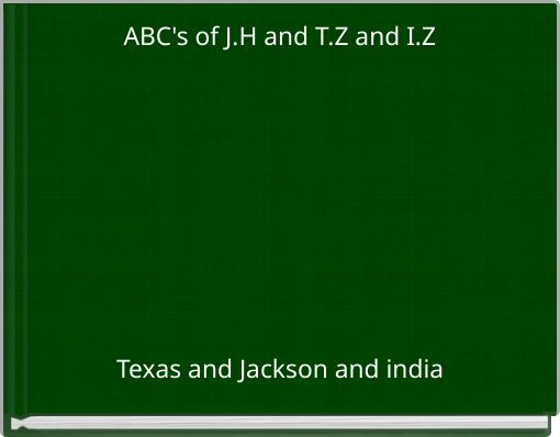 ABC's of J.H and T.Z and I.Z