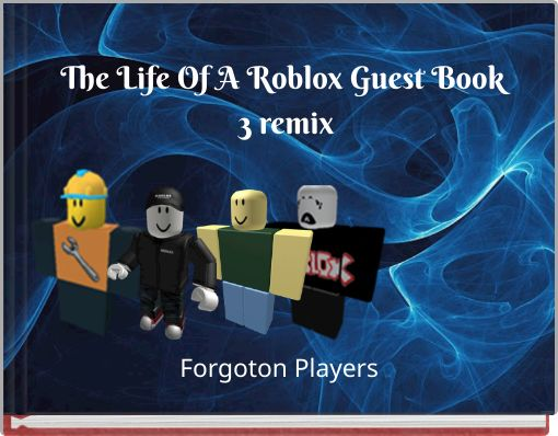 The Life Of A Roblox Guest Book 3 remix