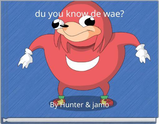 du you know de wae?