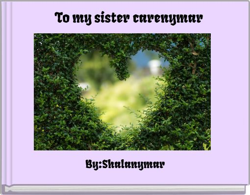 To my sister carenymar