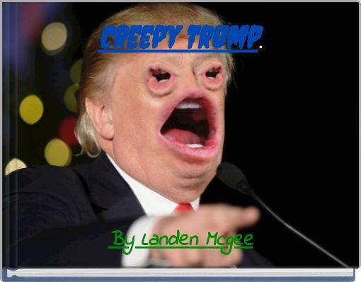 Creepy Trump.