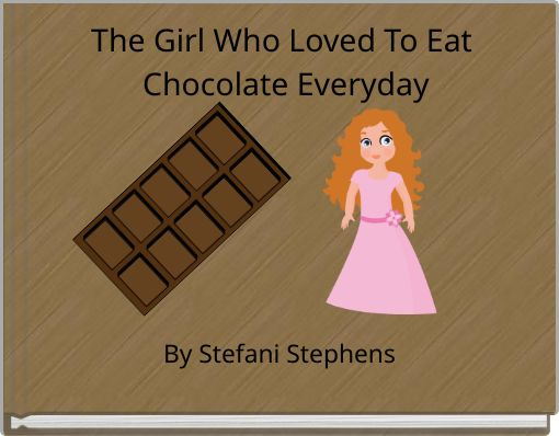 The Girl Who Loved To Eat Chcolate Everyday