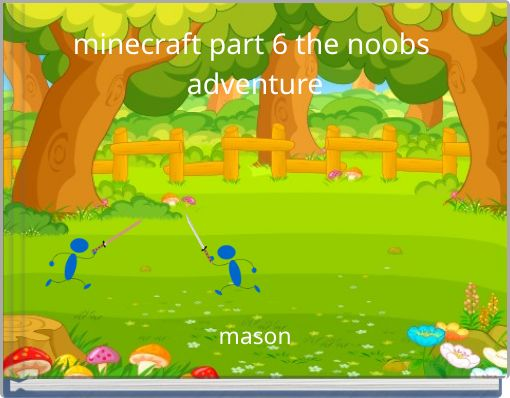 minecraft part 6 the noobs adventure