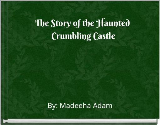 The Story of the Haunted Crumbling Castle
