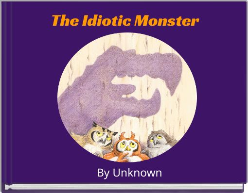 The Idiotic Monster