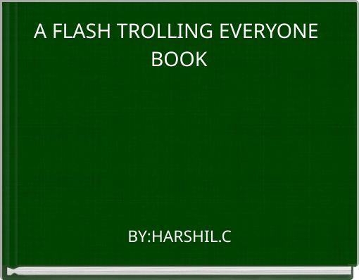 A FLASH TROLLING EVERYONE BOOK