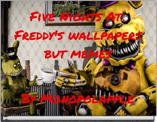 Five Nights At Freddy's wallpapers but memes