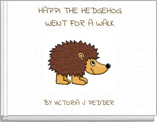 HAPPI THE HEDGEHOGWENT FOR A WALK