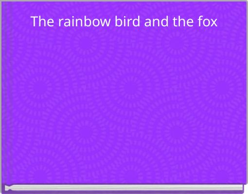 The rainbow bird and the fox