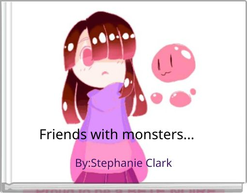 Friends with monsters...