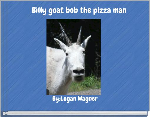 Billy goat bob the pizza man