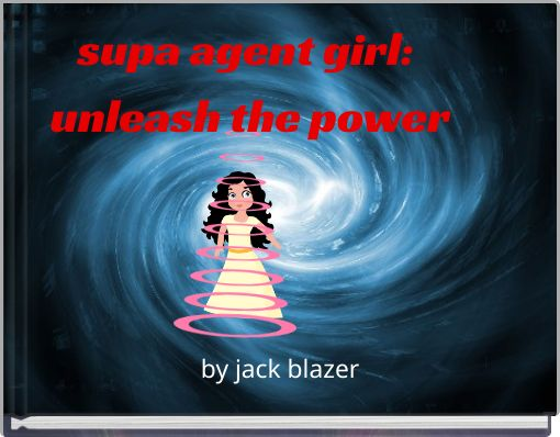 supa agent girl: unleash the power