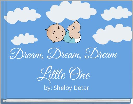 Dream, Dream, Dream Little One