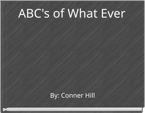 ABC's of What Ever