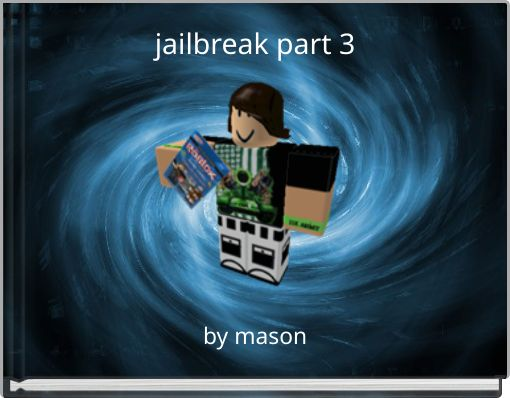 jailbreak part 3