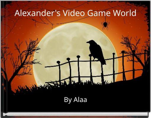 Alexander's Video Game World