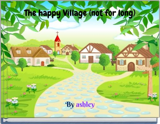 The happy Village (not for long)