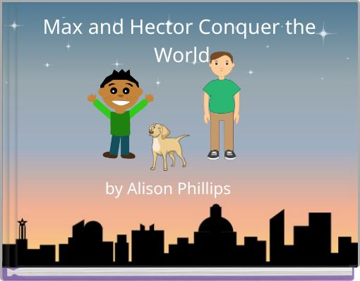 Max and Hector Conquer the World