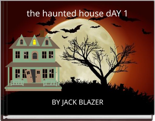 the haunted house dAY 1