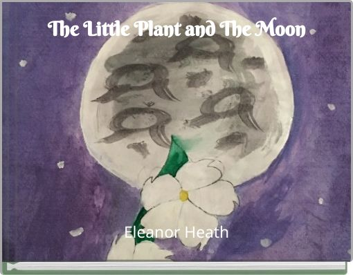 The Little Plant and The Moon