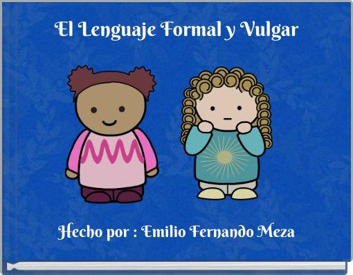 El Lenguaje Formal y Vulgar
