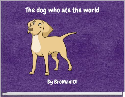 The dog who ate the world