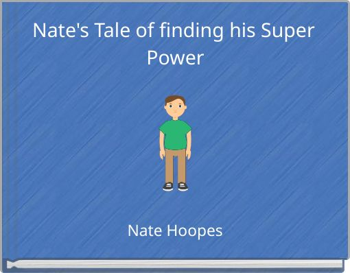 Nate's Tale of finding his Super Power