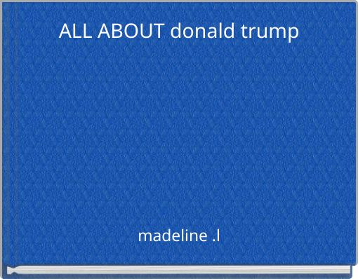 ALL   ABOUT  donald trump