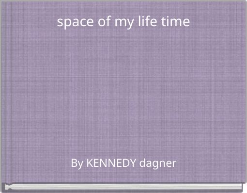 space of my life time