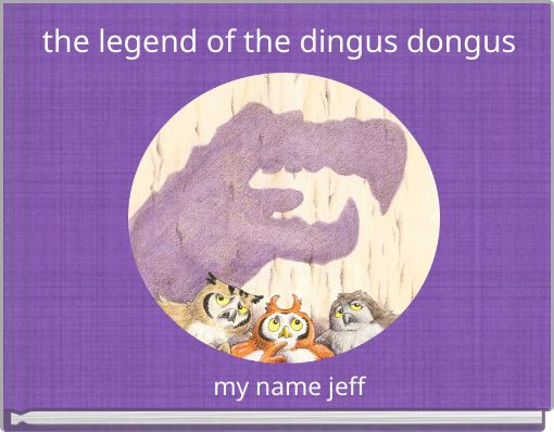 the legend of the dingus dongus