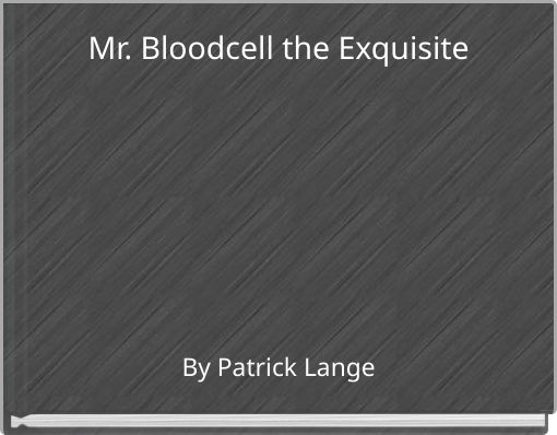 Mr. Bloodcell the Exquisite