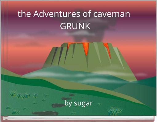 the Adventures of caveman GRUNK