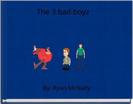 The 3 bad boyz