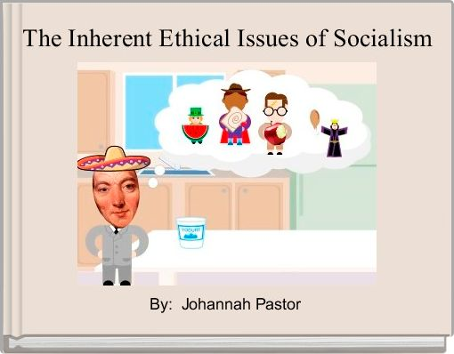 The Inherent Ethical Issues of Socialism