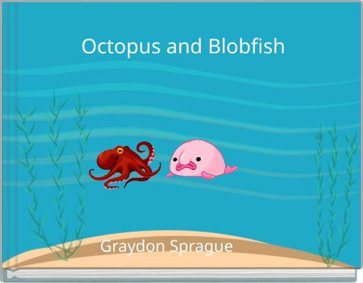Octopus and Blobfish