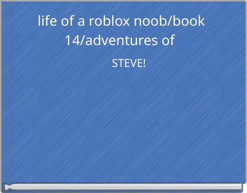 life of a roblox noob/book14/adventures of