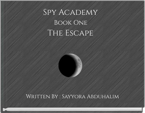 Spy Academy  Book One  The Escape