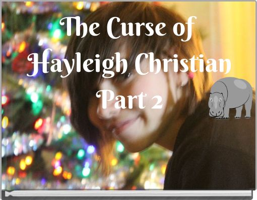 The Curse of Hayleigh ChristianPart 2