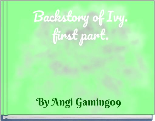 Backstory of Ivy.first part.