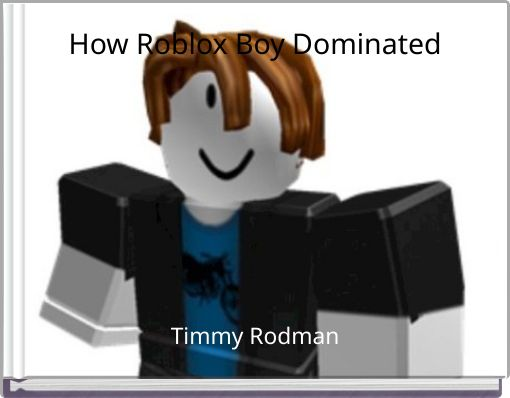 How Roblox Boy Dominated