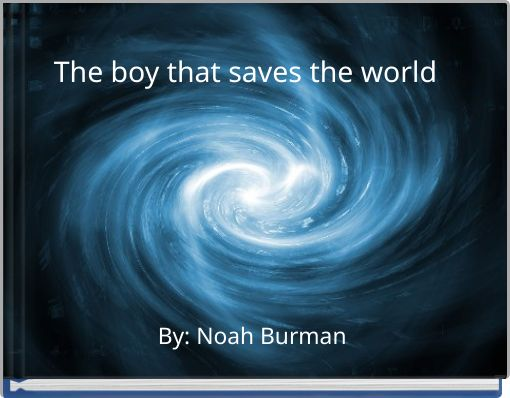 The boy that saves the world
