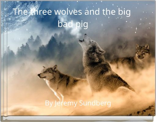 The three wolves and the big bad pig