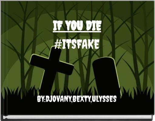 IF YOU DIE#ITSFAKE