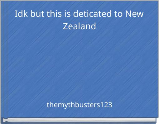 Idk but this is deticated to New Zealand